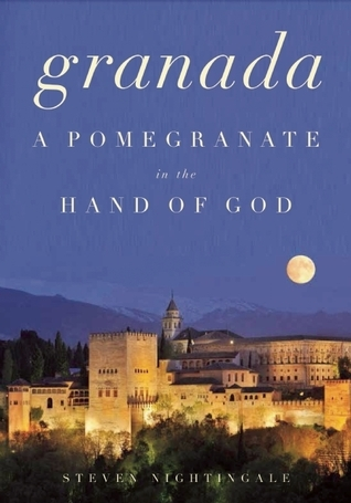 Granada: A Pomegranate in the Hand of God  by  Steven Nightingale
