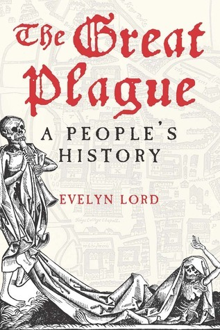 The Great Plague: A Peoples History  by  Evelyn Lord