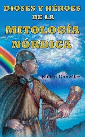 DIOSES Y HÉROES DE LA MITOLOGÍA NÓRDICA Ruben Gonzalez