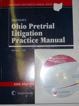 Andersons Ohio Pretrial Litigation Practice Manual 2006 with CD-ROM (Andersons Ohio Practice Manual Series)  by  Michael L. Cioffi
