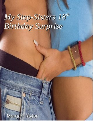My Step-Sisters 18th Birthday Surprise  by  Morgan Taylor