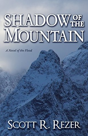 Shadow of the Mountain: A Novel of the Flood Scott R. Rezer