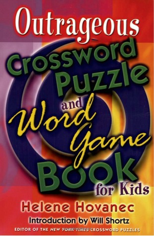 Outrageous Crossword Puzzle and Word Game Book for Kids  by  Helene Hovanec