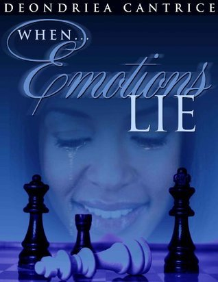 When Emotions Lie Deondriea Cantrice