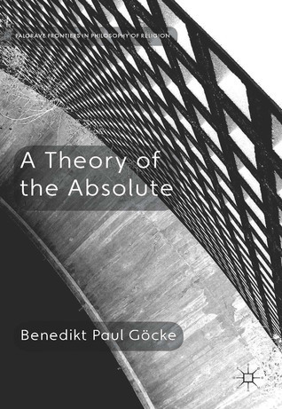 A Theory of the Absolute Benedikt Paul Göcke
