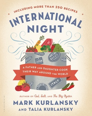 International Night: A Father and Daughter Cook Their Way Around the World *Including More than 250 Recipes* Mark Kurlansky