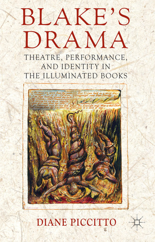 Blakes Drama: Theatre, Performance and Identity in the Illuminated Books  by  Diane Piccitto