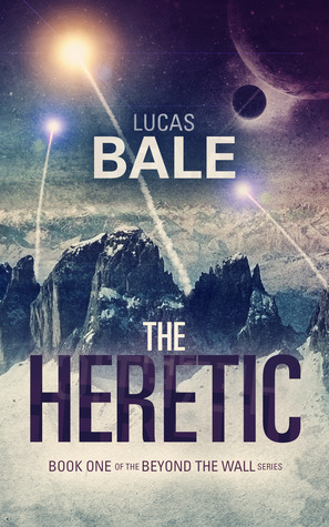 The Heretic (Beyond the Wall, #1)  by  Lucas Bale