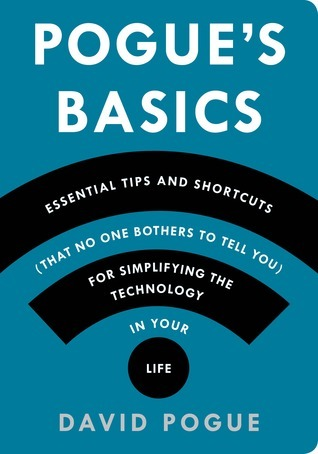 Pogues Basics: Essential Tips and Shortcuts (That No One Bothers to Tell You) for Simplifying the Technology in Your Life David Pogue
