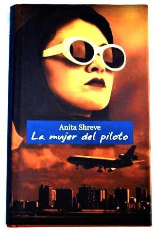 La mujer del piloto  by  Anita Shreve