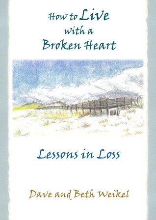 How to Live with a Broken Heart, Lessons in Loss Beth Weikel