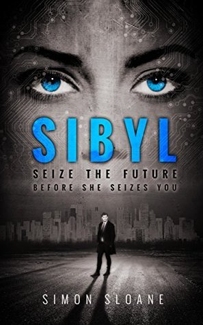 Sibyl: Seize the future...before she seizes you. Simon Sloane