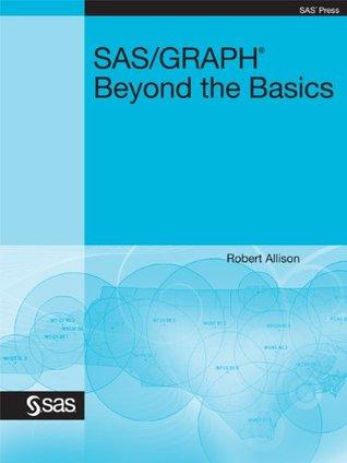 SAS/GRAPH: Beyond the Basics  by  Robert Allison