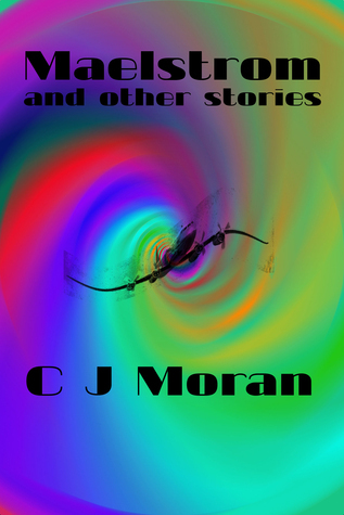 Maelstrom and other stories C J Moran