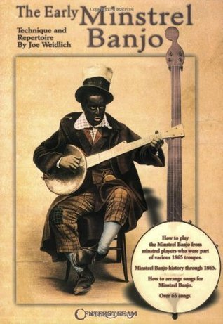 The Early Minstrel Banjo: Technique and Repertoire  by  Joe Weidlich