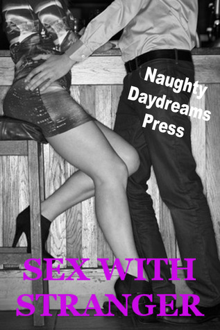 Sex With Stranger Naughty Daydreams Press