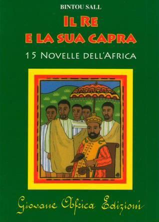 Il re e la sua capra - 15 novelle dellAfrica  by  Bintou Sall