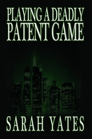 Playing a Deadly Patent Game  by  Sarah Yates