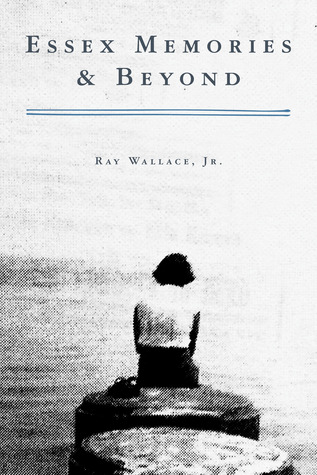 Essex Memories & Beyond Ray Wallace Jr.