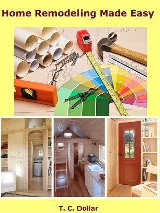 Home Remodeling Made Easy  by  T. C. Dollar