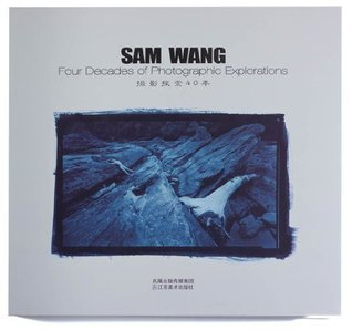Sam Wang: Four Decades of Photographic Explorations  by  Sam Wang