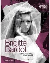 Brigitte Bardot: E Deus Criou a Mulher Cássio Starling Carlos