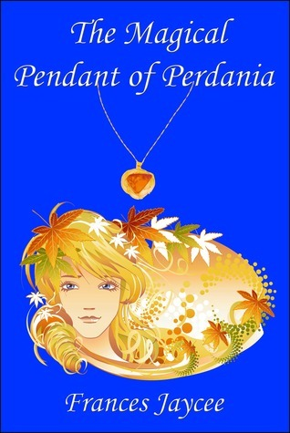 The Magical Pendant of Perdania  by  Frances Jaycee