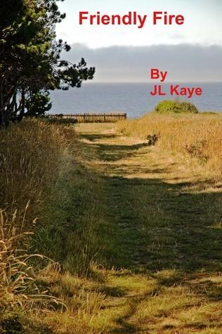 Friendly Fire  by  J.L. Kaye