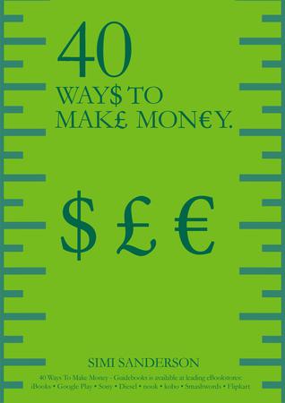 40 Ways To Make Money  by  Simi Sanderson
