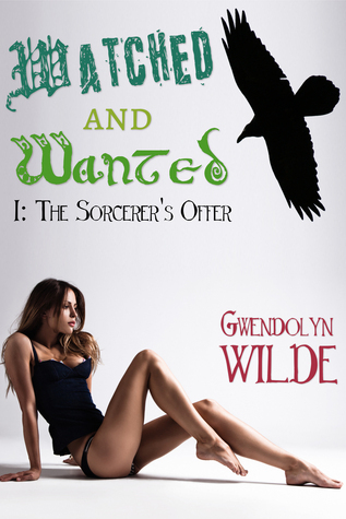 Watched and Wanted I: The Sorcerers Offer  by  Gwendolyn Wilde