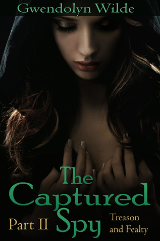 The Captured Spy (Part II: Treason and Fealty)  by  Gwendolyn Wilde