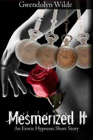Mesmerized II (An Erotic Hypnosis Short Story)  by  Gwendolyn Wilde