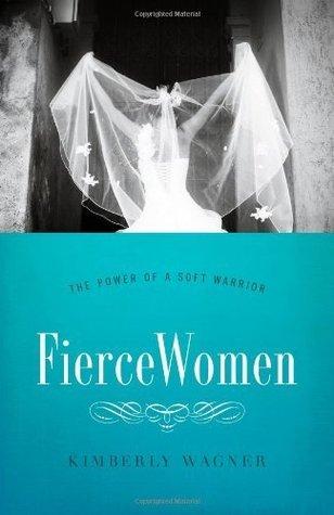 Fierce Women SAMPLER: The Power of a Soft Warrior Kimberly Wagner