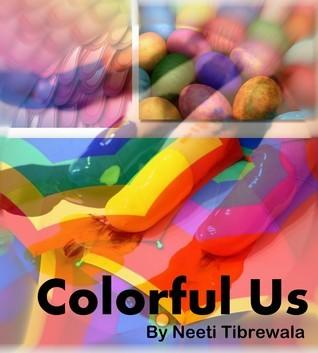 Colorful Us  by  Neeti Tibrewala