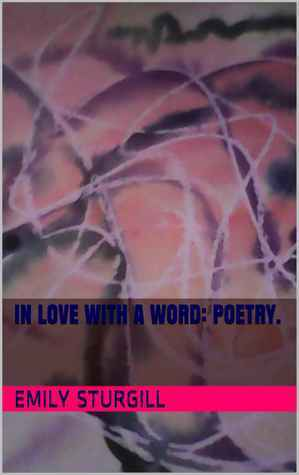 In Love with a word: poetry Emily H. Sturgill