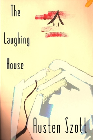 The Laughing House  by  Austen Szott