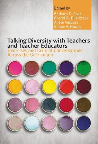 Talking Diversity with Teachers and Teacher Educators: Exercises and Critical Conversations Across the Curriculum  by  Bárbara C. Cruz