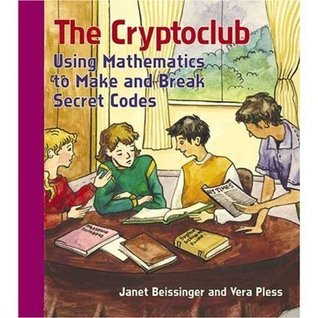 The Cryptoclub: Using Mathematics to Make and Break Secret Codes Janet Beissinger