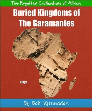 Buried Kingdoms of The Garamantes (The Forgotten Civilisations of Africa Book 4)  by  Bob Idjennaden