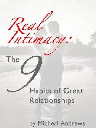 Real Intimacy: The 9 Habits of Great Relationships Liam Naden