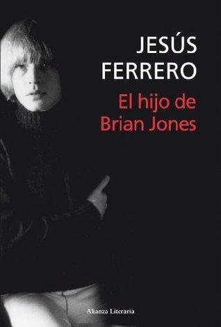 El hijo de Brian Jones (Alianza Literaria Jesús Ferrero