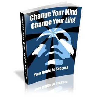 Change Your Mind - Change Your Life! Unleash The Success Mindset And Create The Life You Have Always Dreamed Of Having! AAA+++  by  Get Success