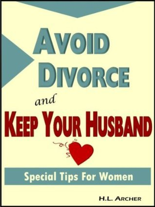 Avoid Divorce and Keep Your Husband: Special Tips For Women  by  H. L. Archer