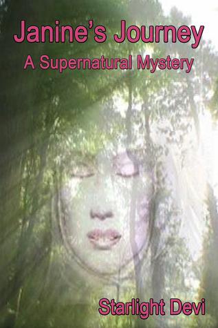 Janines Journey: A Supernatural Mystery  by  Starlight Devi