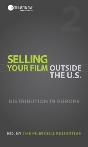 Selling Your Film Outside the U.S.: Digital Distribution in Europe The Film Collaborative