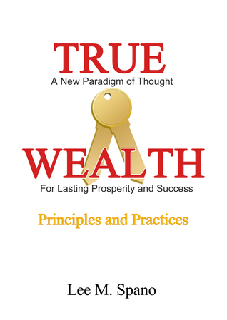True Wealth: Principles and Practices  by  Lee Spano
