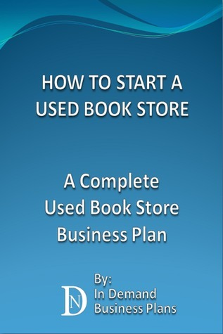 How To Start A Used Book Store: A Complete Used Book Store Business Plan  by  Business Plans For Sale