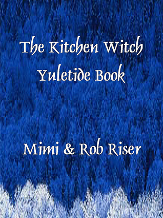 The Kitchen Witch Yuletide Book  by  Mimi Riser