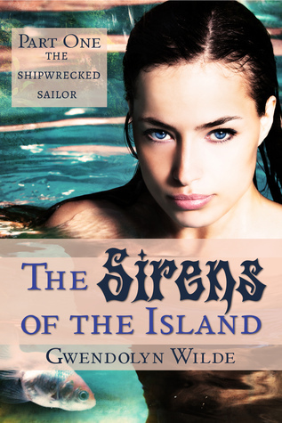 The Sirens of the Island (Part I: The Shipwrecked Sailor) (Multiple Partners Fantasy Erotica) Gwendolyn Wilde