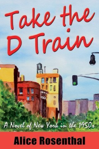 Take the D Train: A Novel of New York in the 1950s  by  Alice Rosenthal